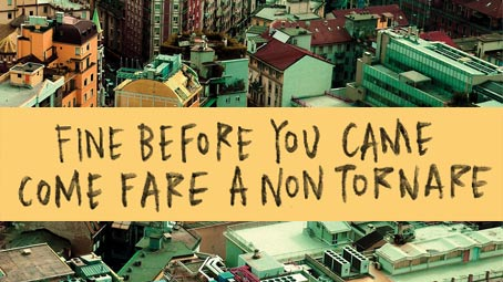 Come Fare A Non Tornare | Fine Before You Came