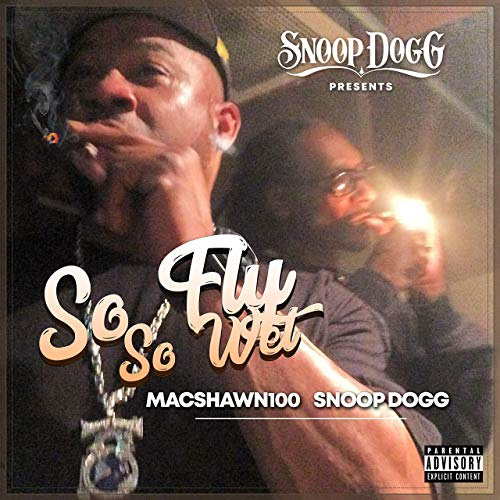 MacShawn100 ft. Snoop Dogg | So Fly So Wet