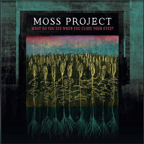 Moss Project | What Do You See When You Close Your Eyes?